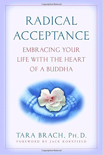 Tara Brach Radical Acceptance Embracing Your Life With The Heart Of A Buddha