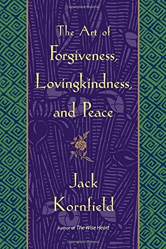 Jack Kornfield The Art Of Forgiveness Lovingkindness And Peace
