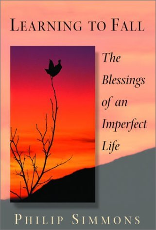 Philip Simmons Learning To Fall The Blessings Of An Imperfect Life