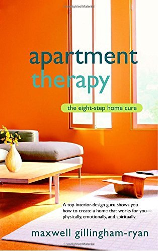 Maxwell Ryan Apartment Therapy The Eight Step Home Cure