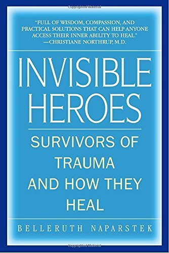 Belleruth Naparstek Invisible Heroes Survivors Of Trauma And How They Heal