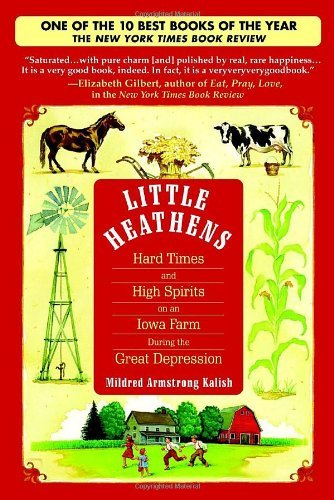 Mildred Armstrong Kalish Little Heathens Hard Times And High Spirits On An Iowa Farm Durin