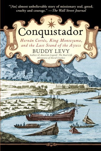 Buddy Levy Conquistador Hernan Cortes King Montezuma And The Last Stand