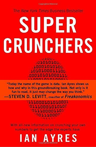 Ian Ayres Super Crunchers Why Thinking By Numbers Is The New Way To Be Smar