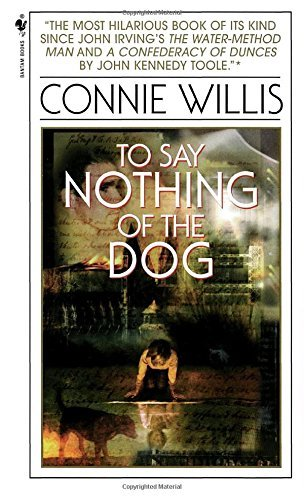 Connie Willis To Say Nothing Of The Dog Or How We Found The Bishop's Bird Stump At Last