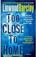 Linwood Barclay Too Close To Home A Thriller