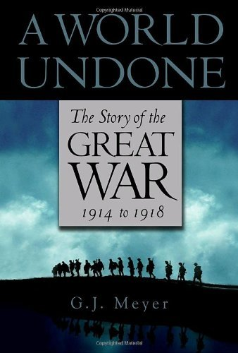 G.J. Meyer A World Undone The Story Of The Great War 1914 T