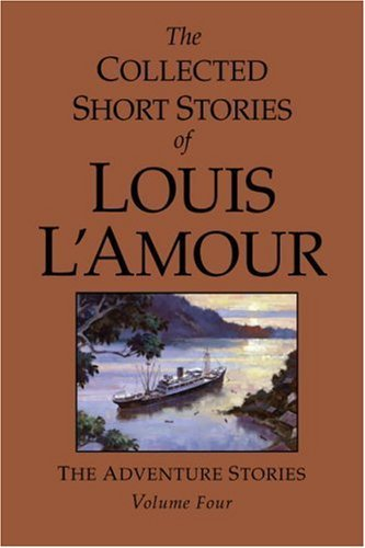 Louis L'amour The Collected Short Stories Of Louis L'amour The Adventure Stories Volume 4
