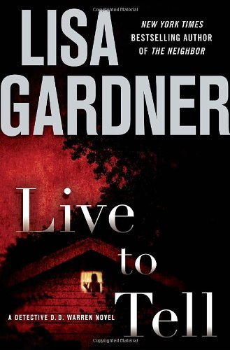 Lisa Gardner Live To Tell A Detective D. D. Warren Novel