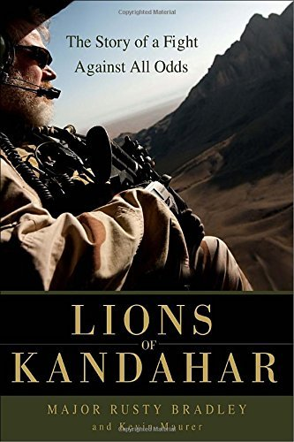 Rusty Bradley Lions Of Kandahar The Story Of A Fight Against All Odds