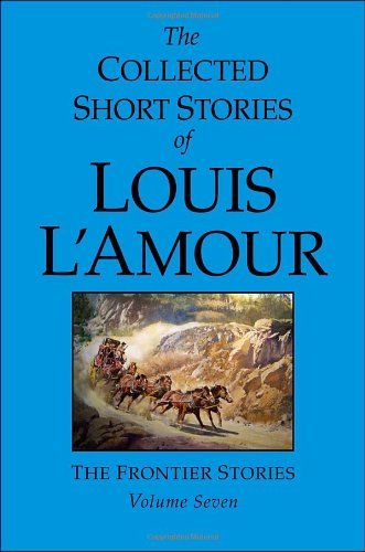 Louis L'amour The Collected Short Stories Of Louis L'amour Volu The Frontier Stories