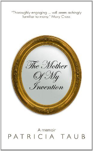 Patricia Taub The Mother Of My Invention