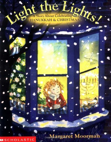 Margaret Moorman Light The Lights! A Story About Celebrating Hanukk