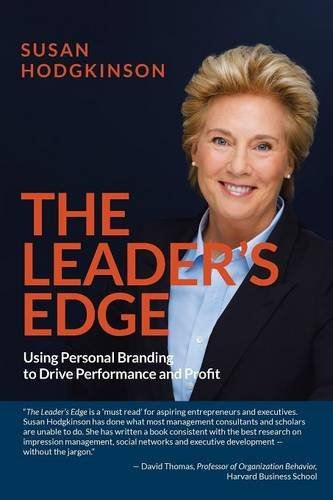 Susan Hodgkinson The Leader's Edge Using Personal Branding To Drive Performance And