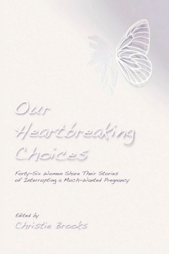 Christie Brooks Our Heartbreaking Choices Forty Six Women Share Their Stories Of Interrupti