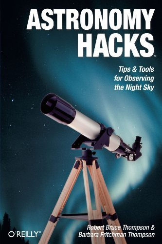 Robert Bruce Thompson Astronomy Hacks Tips And Tools For Observing The Night Sky