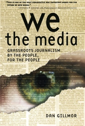 Dan Gillmor We The Media Grassroots Journalism By The People For The Peop