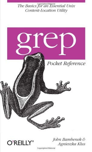 John Bambenek Grep Pocket Reference A Quick Pocket Reference For A Utility Every Unix