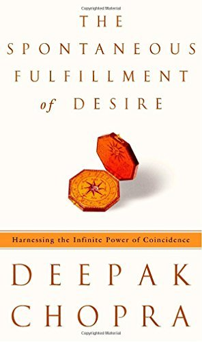 Deepak Chopra The Spontaneous Fulfillment Of Desire Harnessing The Infinite Power Of Coincidence