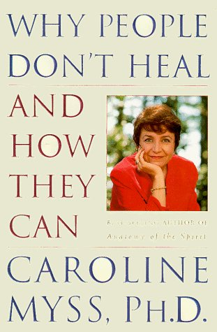 Caroline Myss Why People Don't Heal & How They Can