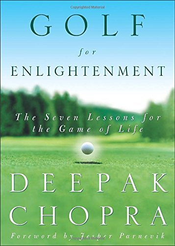 Deepak Chopra Golf For Enlightenment The Seven Lessons For The Game Of Life
