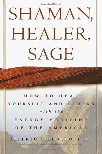 Alberto Villoldo Shaman Healer Sage How To Heal Yourself And Others With The Energy M
