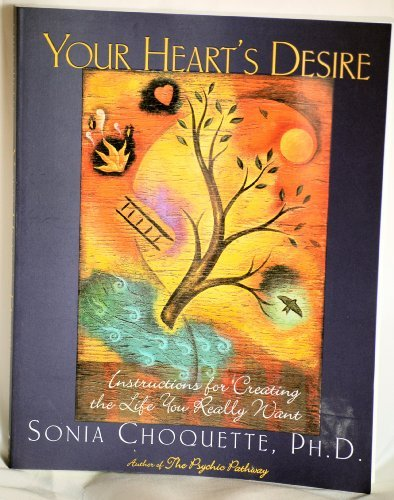 Sonia Choquette Your Heart's Desire Instructions For Creating The Life You Really Wan