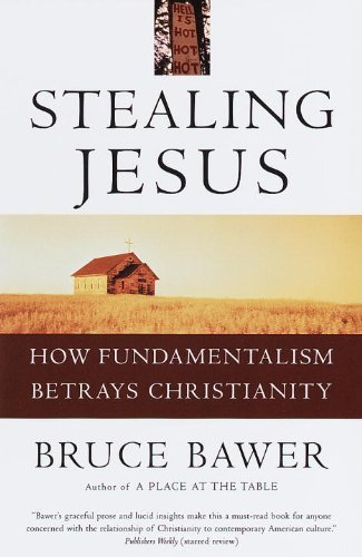 Bruce Bawer Stealing Jesus How Fundamentalism Betrays Christianity
