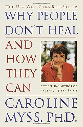 Caroline Myss Why People Don't Heal And How They Can