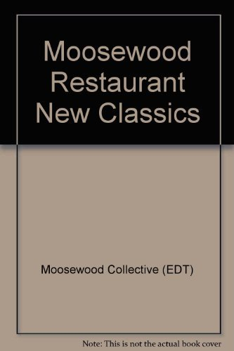 Moosewood Collective Moosewood Restaurant New Classics 350 Recipes For Homestyle Favorites And Everyday