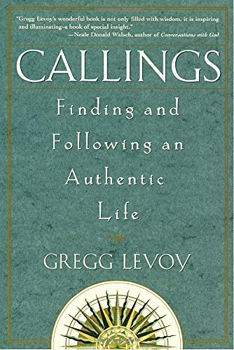 Gregg Michael Levoy Callings Finding And Following An Authentic Life
