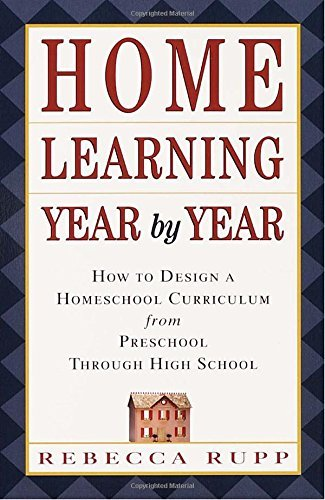 Rebecca Rupp Home Learning Year By Year How To Design A Homeschool Curriculum From Presch
