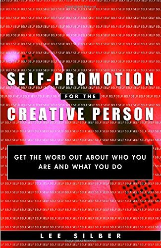 Lee Silber Self Promotion For The Creative Person Get The Word Out About Who You Are And What You D