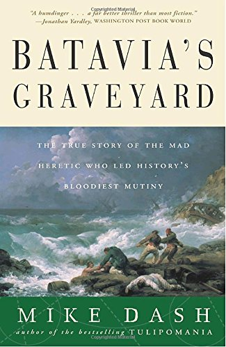 Mike Dash Batavia's Graveyard The True Story Of The Mad Heretic Who Led History