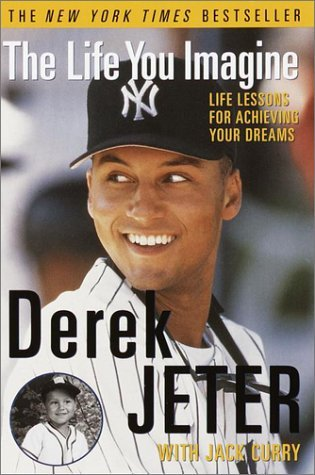 Derek Jeter The Life You Imagine Life Lessons For Achieving Your Dreams