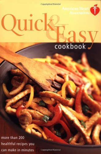 American Heart Association American Heart Association Quick & Easy Cookbook More Than 200 Healthful Recipes You Can Make In M