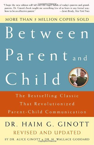Haim G. Ginott Between Parent And Child The Bestselling Classic That Revolutionized Paren