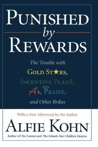 Alfie Kohn Punished By Rewards The Trouble With Gold Stars Incentive Plans A's