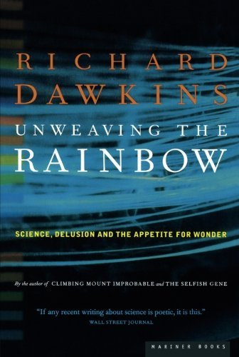 Richard Dawkins Unweaving The Rainbow Science Delusion And The Appetite For Wonder