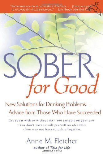 Anne M. Fletcher Sober For Good New Solutions For Drinking Problems Advice From
