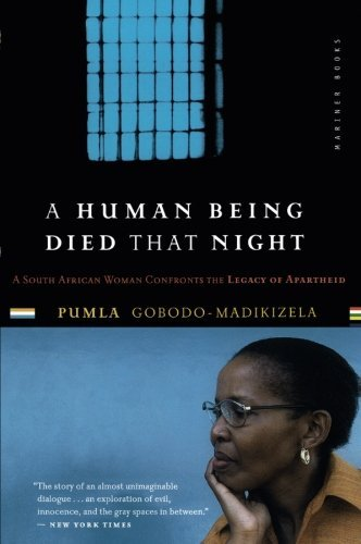 Pumla Gobodo Madikizela A Human Being Died That Night A South African Woman Confronts The Legacy Of Apa