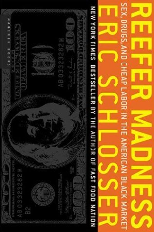 Schlosser Eric Reefer Madness Sex Drugs And Cheap Labor In The
