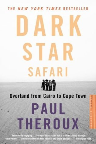 Paul Theroux Dark Star Safari Overland From Cairo To Capetown