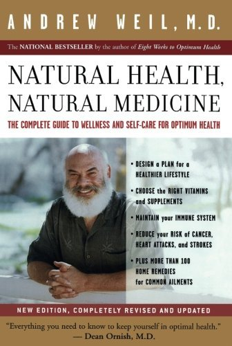 Andrew T. Weil Natural Health Natural Medicine The Complete Guide To Wellness And Self Care For Revised
