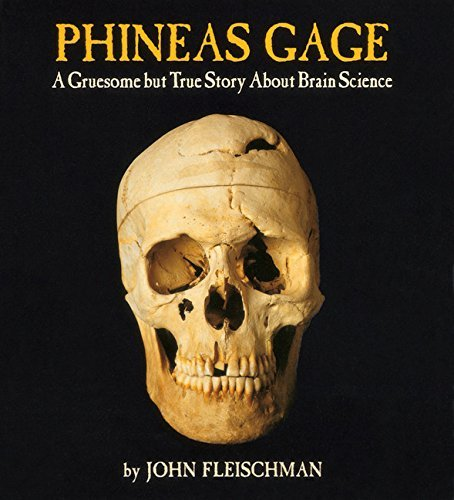 John Fleischman Phineas Gage A Gruesome But True Story About Brain Science
