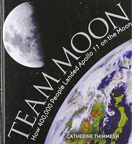 Catherine Thimmesh Team Moon How 400 000 People Landed Apollo 11 On The Moon