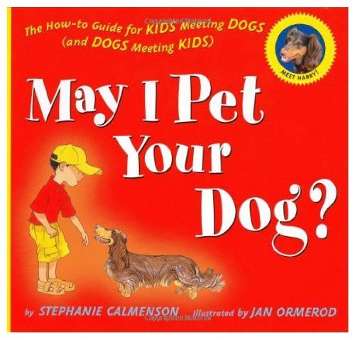 Stephanie Calmenson May I Pet Your Dog? The How To Guide For Kids Meeting Dogs (and Dogs