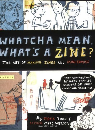 Esther Watson Whatcha Mean What's A Zine? The Art Of Making Zines And Mini Comics