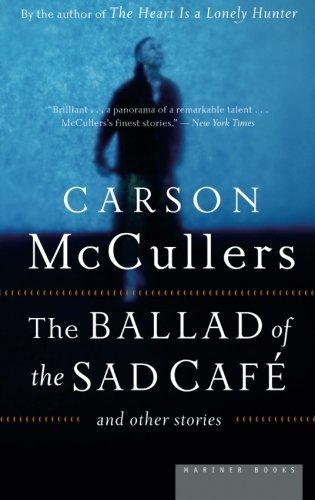 Carson Mccullers Ballad Of The Sad Cafe The And Other Stories
