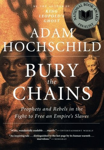Adam Hochschild Bury The Chains Prophets And Rebels In The Fight To Free An Empir